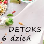 Detoks – 6 dzień
