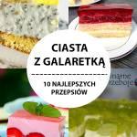 Ciasta z Galaretką – 10 Smacznych Przepisów