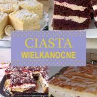 Ciasta wielkanocne: 10 pysznych przepisów