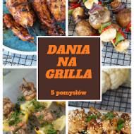 Dania na grilla - 5 pomysłów (poradnik - czyszczenie i konserwacja grilla)