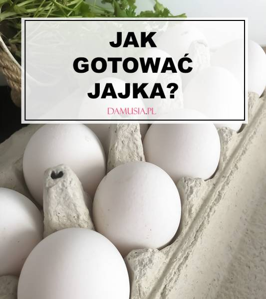 Jak Gotować Jajka?