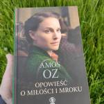 Opowieść o miłości i mroku Amoz Oz – recenzja
