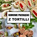 Domowe Przekąski z Tortilli – Idealne na Imprezę do Pracy i na Kolację
